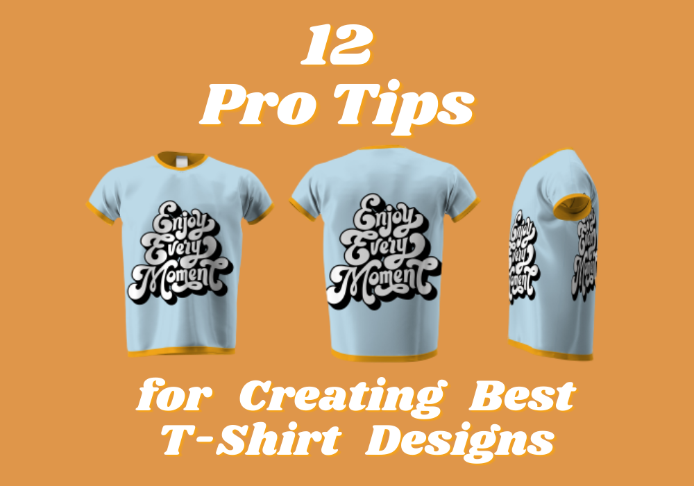 12 Pro Tips for Creating Best T-Shirt Designs